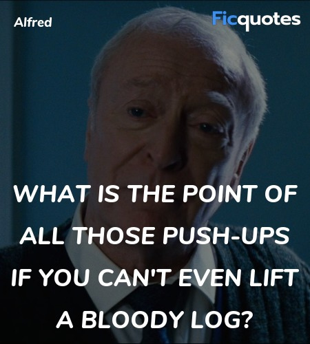 What is the point of all those push-ups if you can't even lift a bloody log? image