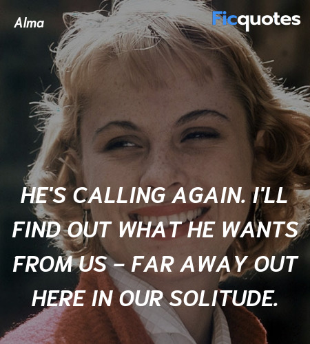 He's calling again. I'll find out what he wants from us - far away out here in our solitude. image