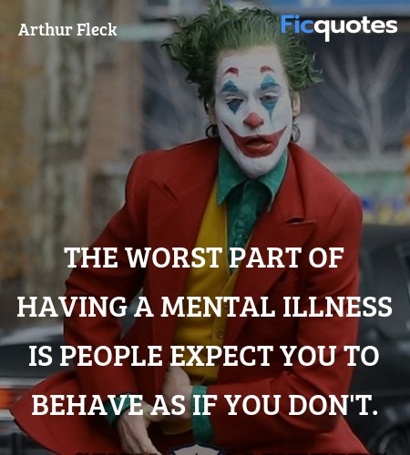 The worst part of having a mental illness is people expect you to behave as if you don't. image