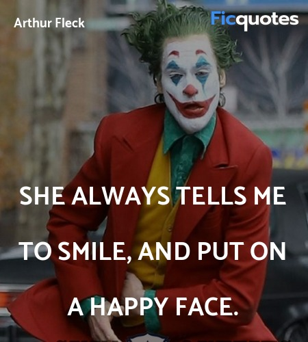 She always tells me to smile, and put on a happy face. image