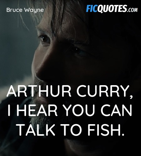 Arthur Curry, I hear you can talk to fish. image