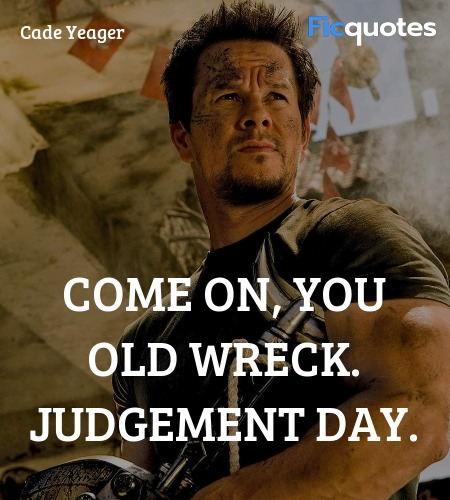 Come on, you old wreck. Judgement Day. image