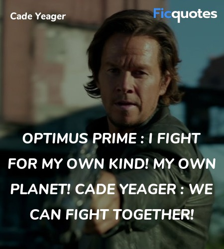 Optimus Prime : I fight for my own kind! My own planet!