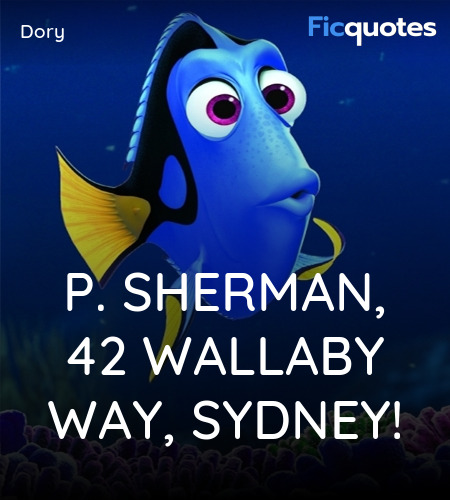 P. Sherman, 42 Wallaby Way, Sydney! You asked me where I'm going? OK, I'll tell you: P. Sherman, 42 Wallaby Way, Sydney! That's where I'm going! image
