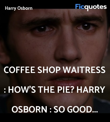 Coffee Shop Waitress : How's the pie?