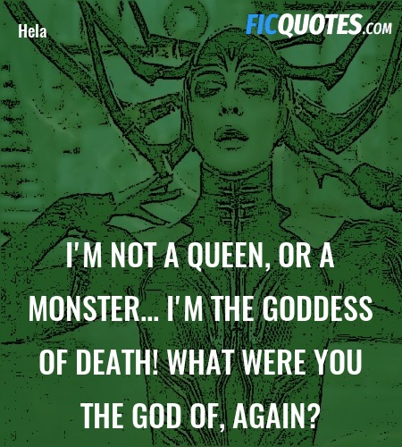 I'm not a queen, or a monster... I'm the goddess of death! What were you the god of, again? image