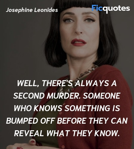 Well, there's always a second murder. Someone who knows something is bumped off before they can reveal what they know. image