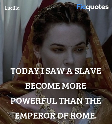 Today I saw a slave become more powerful than the Emperor of Rome. image