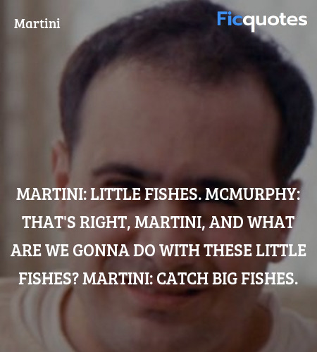 Martini:  Little fishes.
