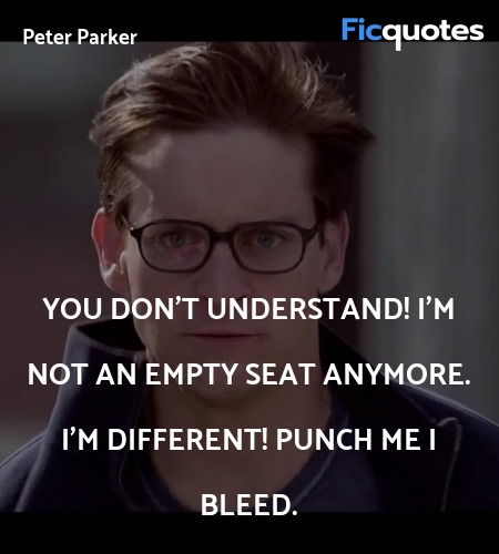 You don't understand! I'm not an empty seat anymore. I'm different! Punch me I bleed. image