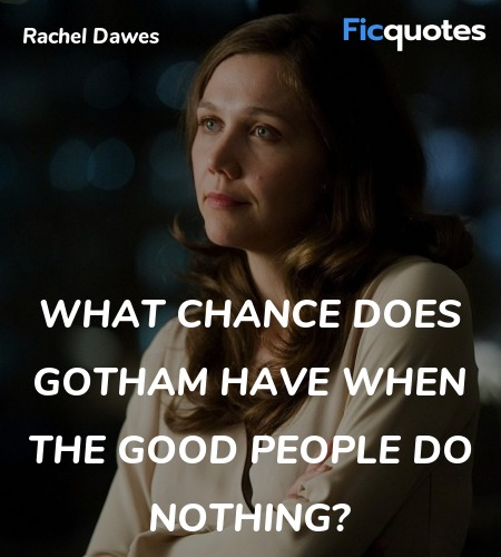 What chance does Gotham have when the good people do nothing? image