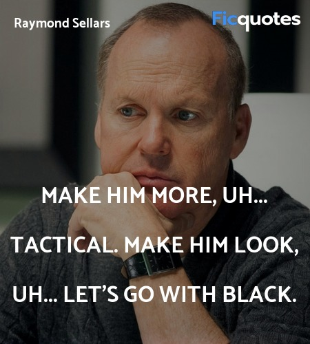 Make him more, uh... tactical. Make him look, uh... Let's go with black. image