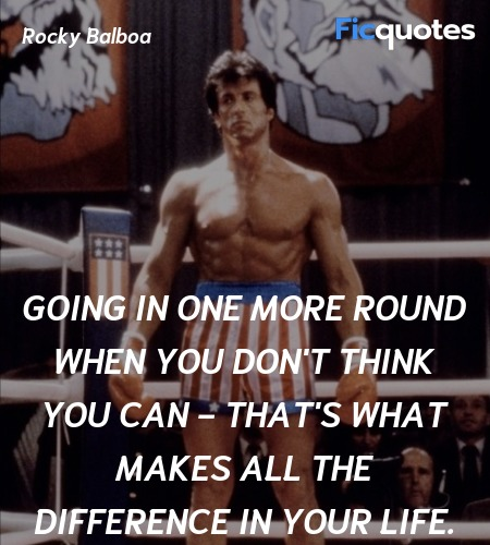 Going in one more round when you don't think you can - that's what makes all the difference in your life. image