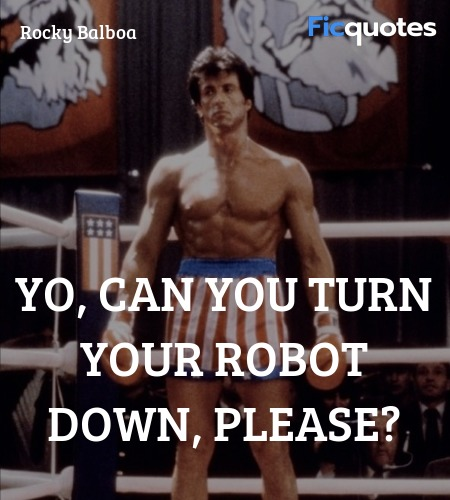 Yo, can you turn your robot down, please? image