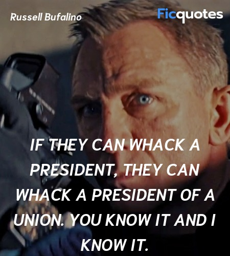 If they can whack a President, they can whack a president of a union. You know it and I know it. image
