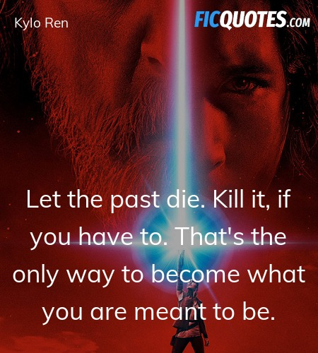 Let the past die. Kill it, if you have to. That's the only way to become what you are meant to be. image
