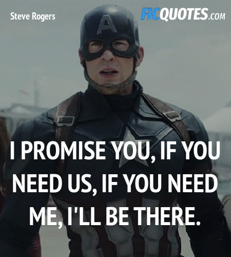 I promise you, if you need us, if you need me, I'll be there. image