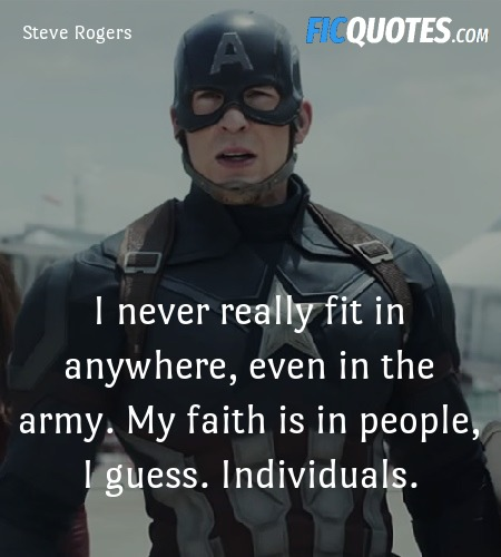 I never really fit in anywhere, even in the army. My faith is in people, I guess. Individuals. image