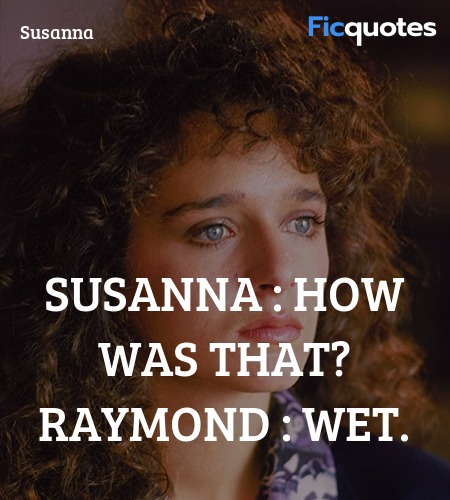 Susanna : How was that?