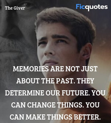 Memories are not just about the past. They determine our future. You can change things. You can make things better. image