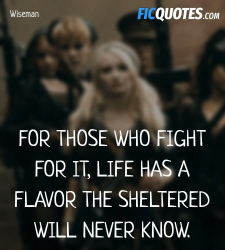 For those who fight for it, life has a flavor the ... quote image