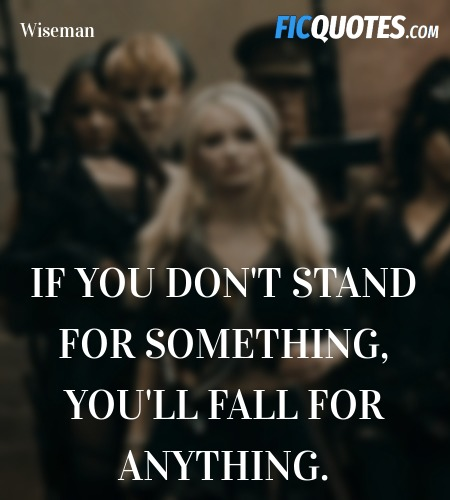 If you don't stand for something, you'll fall for ... quote image