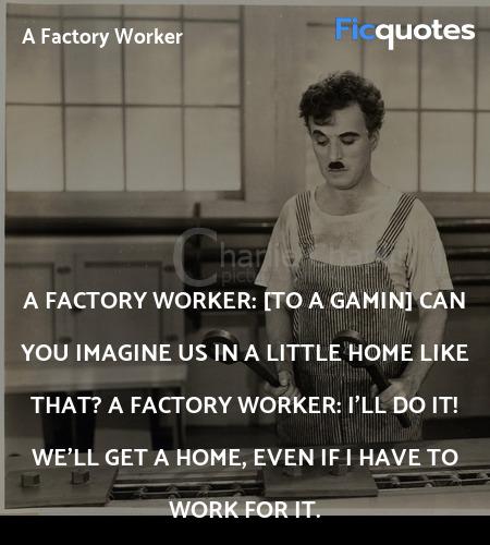 I'll do it! We'll get a home, even if I have to ... quote image