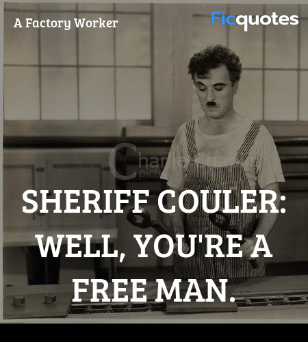 Sheriff Couler: Well, you're a free man quote image