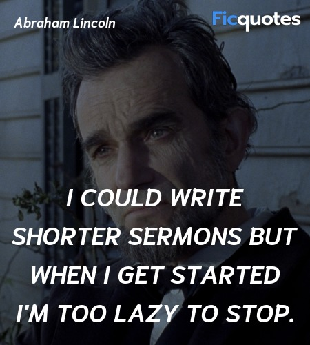 I could write shorter sermons but when I get started I'm too lazy to stop. image