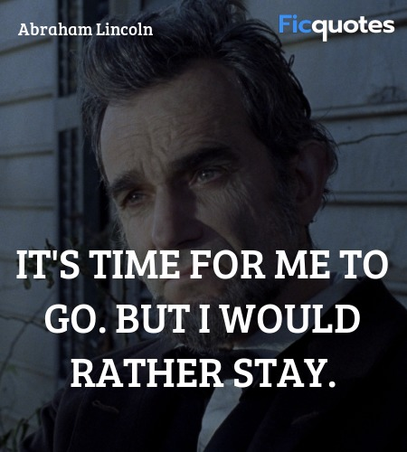 It's time for me to go. But I would rather stay. image