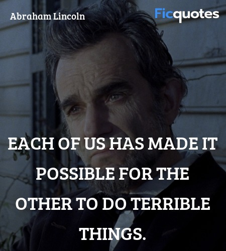 Each of us has made it possible for the other to do terrible things. image