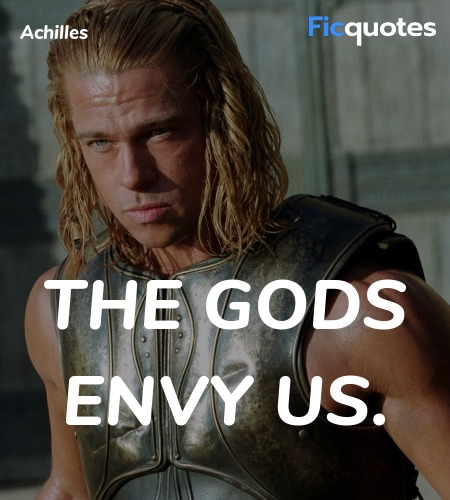 The gods envy us quote image