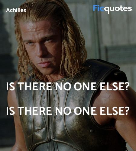 Is there no one else? Is there no one else... quote image