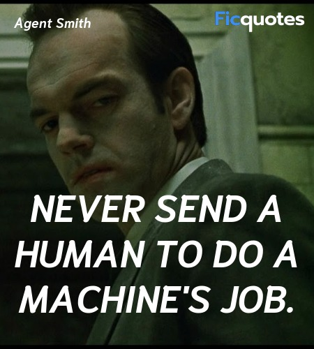 Never send a human to do a machine's job quote image