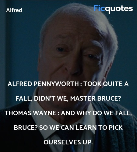 And why do we fall, Bruce? So we can learn to pick... quote image