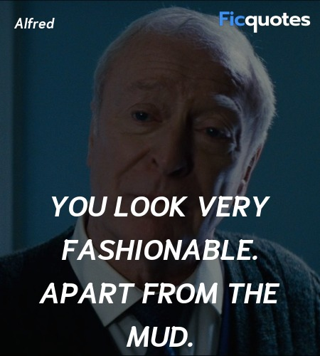 You look very fashionable. Apart from the mud... quote image