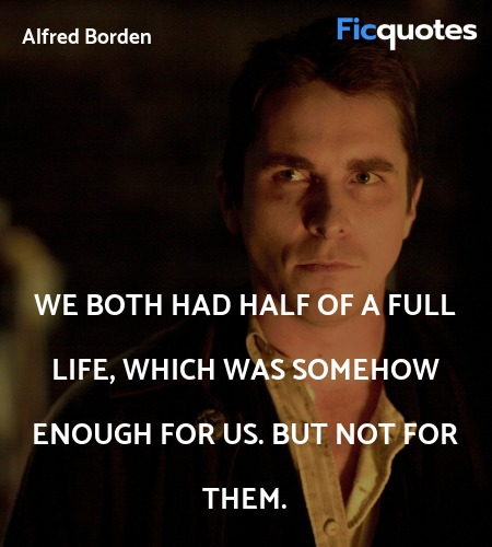 We both had half of a full life, which was somehow... quote image
