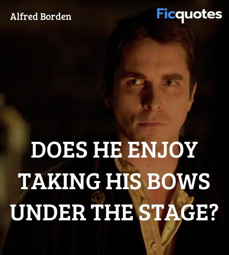 Does he enjoy taking his bows under the stage... quote image