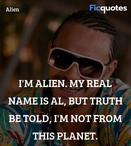 I'm Alien. My real name is Al, but truth be told, I'm not from this planet. image