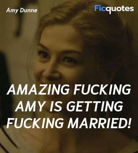 Amazing fucking Amy is getting fucking married... quote image