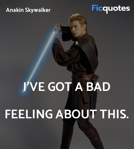 I've got a bad feeling about this quote image