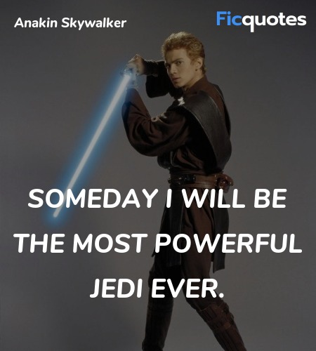 Someday I will be the most powerful Jedi ever... quote image