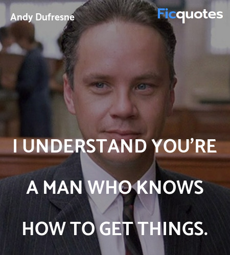 I understand you're a man who knows how to get ... quote image
