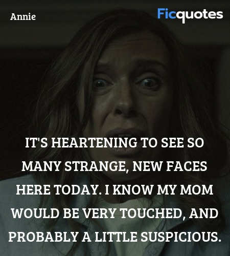 It's heartening to see so many strange, new faces ... quote image