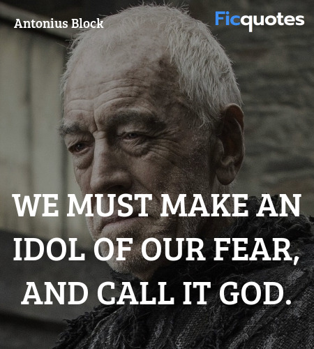 We must make an idol of our fear, and call it god... quote image