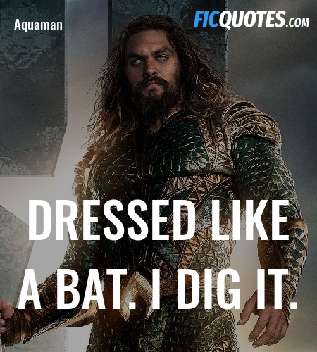 Dressed like a bat. I dig it quote image