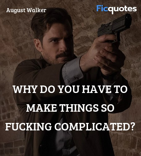 Why do you have to make things so fucking ... quote image