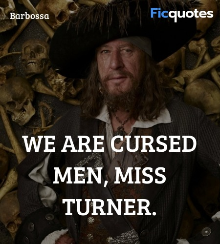 We are cursed men, Miss Turner - Pirates of the Caribbean: The Curse of the  Black Pearl (2003) Quotes