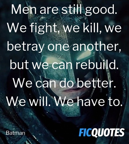 Men are still good. We fight, we kill, we betray ... quote image