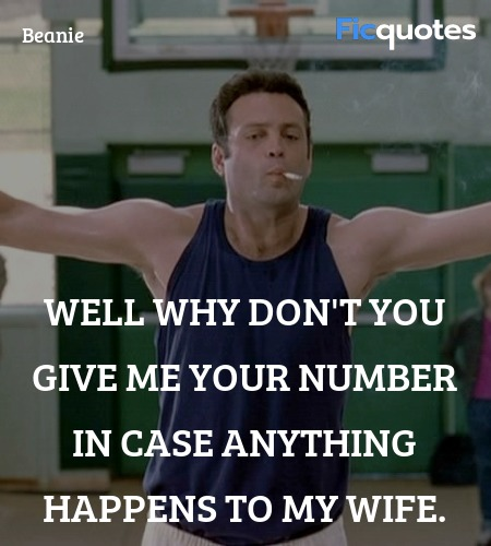 Well why don't you give me your number in case ... quote image